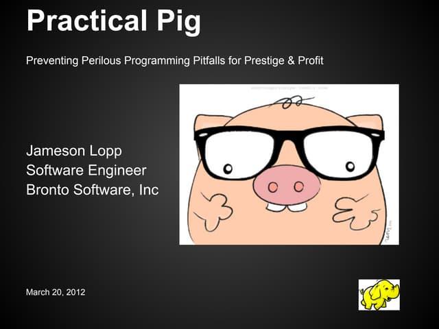Practical pig