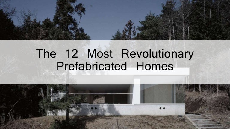 12 Revolutionary Prefabricated Homes