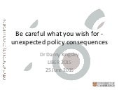 Be careful what you wish for - unexpected policy consequences