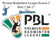 Premier Badminton League Season 2 Start 1 Jan 17