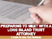 Preparing to Meet With a Long Island Trust Attorney: A Guide for New York Residents