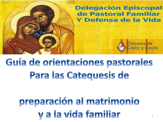 GUIA DE ORIENTACIONES PASTORALES PARA LAS CATEQUESIS DE PREPARACIÓN AL MATRIMONIO Y A LA VIDA FAMILIAR