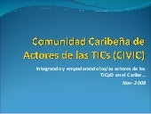 Presentacion CIVIC Caribbbean ICT stakeholders Virtual Community. Comunidad Virtual Caribeña de Actores de TICs (CIVIC)