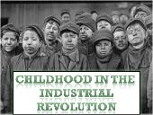 childhood at the Industrial Revolution: Child Labour