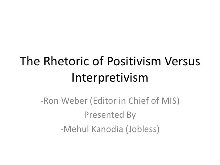 positivism versus interpretivism Positivism vs interpretivism or any similar topic specifically for you in conclusion, interpretivism is a better philosophy in this research topic, because it will consider the reason why the productivity.