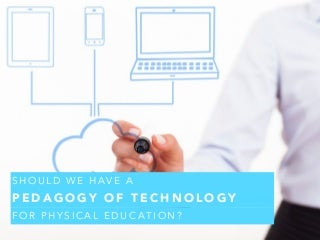 Should we have a pedagogy of technology?