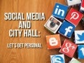 City Hall and Social Media: Let's Get Personal