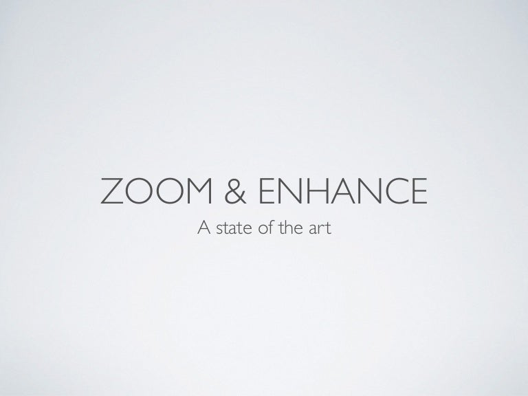 Zoom & Enhance: A State of the Art