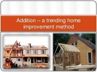 Home Additions - a trending home improvement method