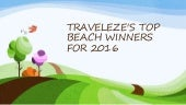 TRAVELEZE'S TOP BEACH WINNERS  FOR 2016