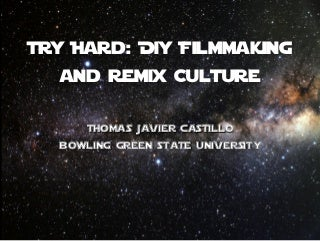 Try Hard: DIY Filmmaking and Remix Culture