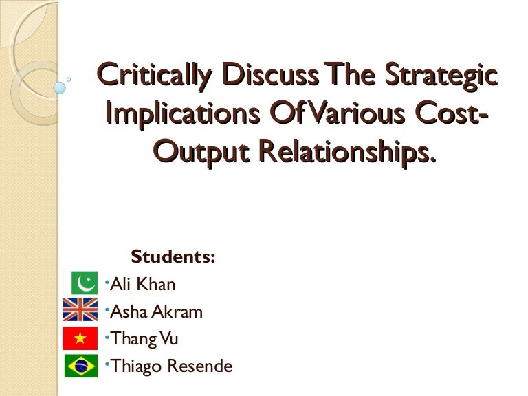 The Strategic Implications Of Various Cost-Output Relationships