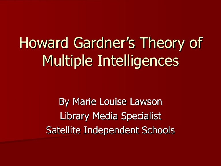 an analysis of gardner's theory of Howard gardner's theory of multiple intelligence 1044 words | 5 pages understanding of analysis and functions people with logical-mathematical intelligences learned.