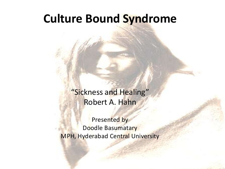 the existence of culture bound syndrome Korean patients' cultural inclinations to keep the family in harmony and peacefulness, and not jeopardize social relationships dictate that anger must be suppressed, pent up and accumulated then, he said, the anger becomes like a dense mass pushing up in the chest, resulting in a distinct.