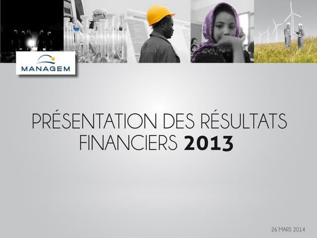 Presentation des resultats annuels 2013 - Groupe Managem