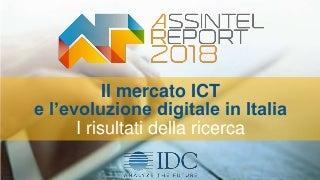 Il mercato ICT e l'evoluzione digitale in Italia. I risultati della ricerca IDC per l'Assintel Report 2018