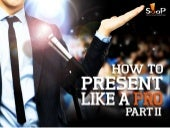 How to Present Like a Pro – Part II