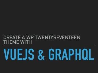 WordPress 2017 with VueJS and GraphQL