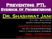 PREVENTION OF PRETERM LABOUR - EVIDENCES FOR PROGESTERONE BY DR SHASHWAT JANI