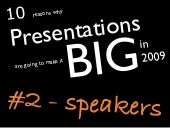 Speakers - 10 reasons why Presentations are going to make it big in 2009