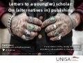 Letters to a young(er) scholar:  On (alternatives in) publishing