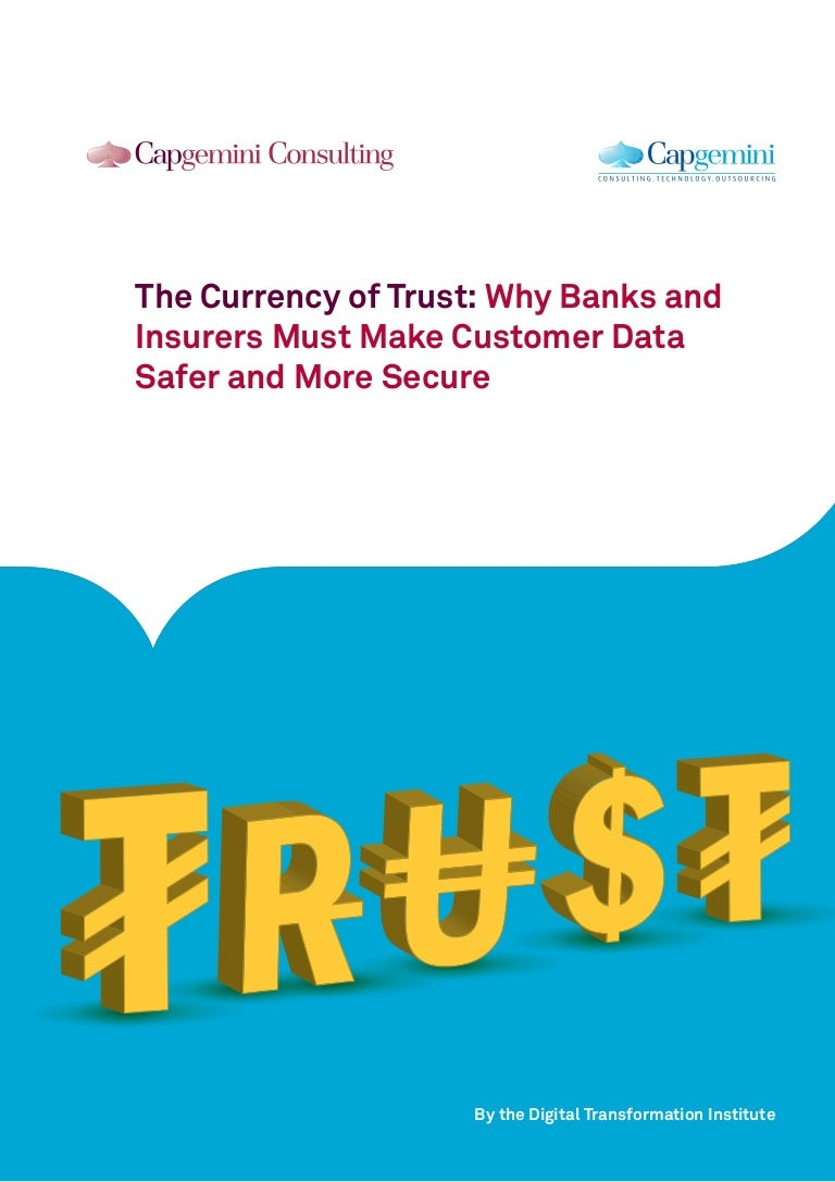 The Currency Of Trust Why Banks And Insurers Must Make Customer Data Security Consulting