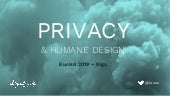 Privacy and humane Design - conference slides