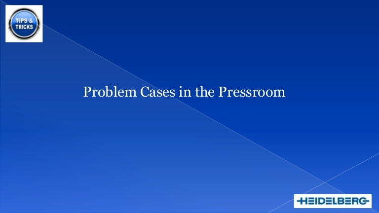 Problem cases in press rooms
