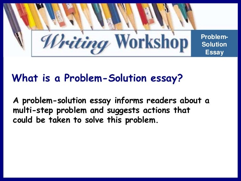 what is a problem solution essay To write an effective problem solution essay, you need to spend some time preparing your ideas planning makes all the difference between an effective essay and a mediocre one the info graphic below illustrates the writing process step 1: find your problem solution essay topic.