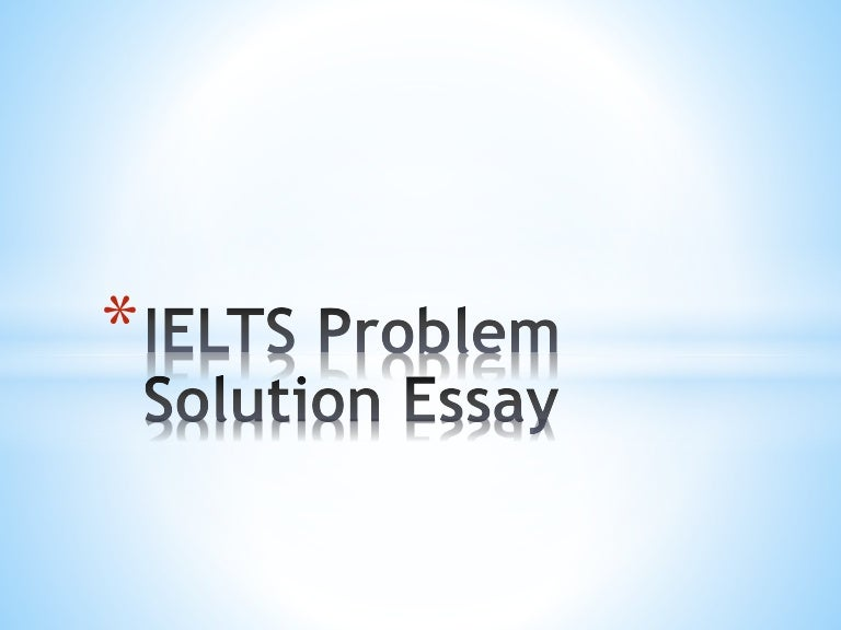 problem solution essay example ielts buy a essay for cheap problem solution essay sample uc essay examples student example uc philosophy on life essay consumer behavior essay essay topics macbeth writing essay
