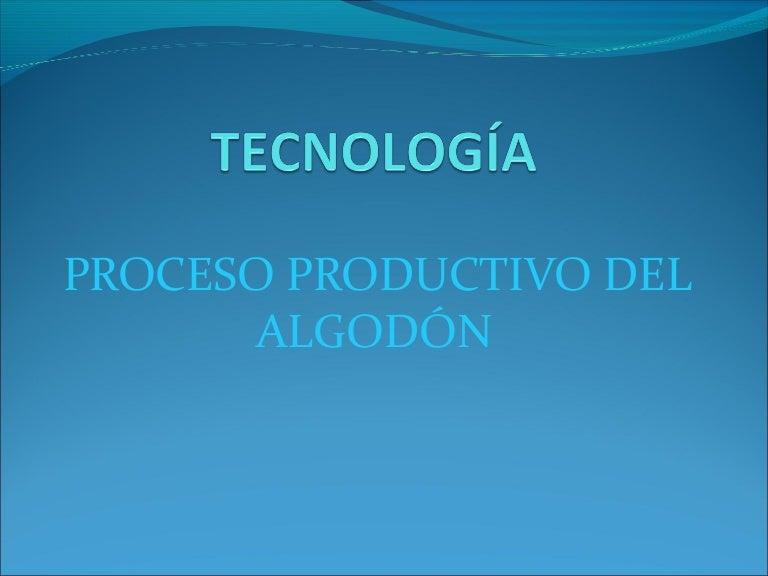 Circuito Productivo Del Algodon : Proceso productivo del algodón