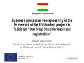 "Business processes re-engineering in the framework of the EU-funded project in Tajikistan ""One Stop Shop for business registration"""
