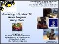 Producing a Student TV News Program Using iPads