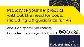 Prototype your VR product without the need for code: including UX guidelines for VR with Amit Svarzenberg