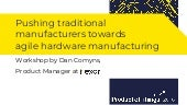 Pushing traditional manufacturers towards agile hardware manufacturing with Dan Comyns
