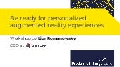 Be ready for personalized augmented reality experiences with Lior Romanwosky