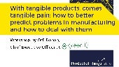 With tangible products, comes tangible pain: how to better predict problems in manufacturing and how to deal with them with Odi Dahan