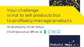 Your challenge is not to sell products but to profitably manage products with Omer Enbar