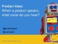Product voice - when a product speaks, what voice do you hear?