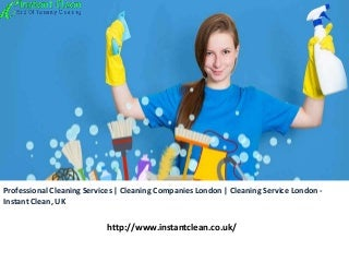 Professional Cleaning Services - Cleaning Companies London - Cleaning Service London - Instant Clean, UK