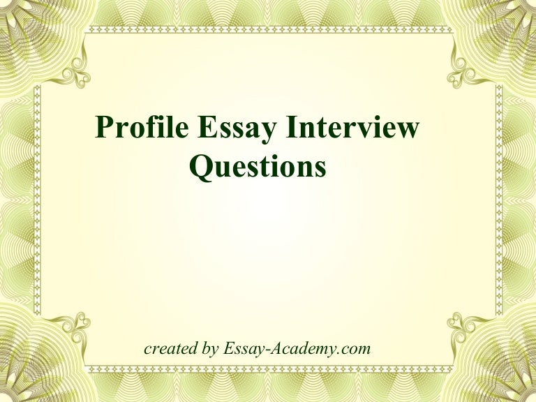 profile essay interview questions
