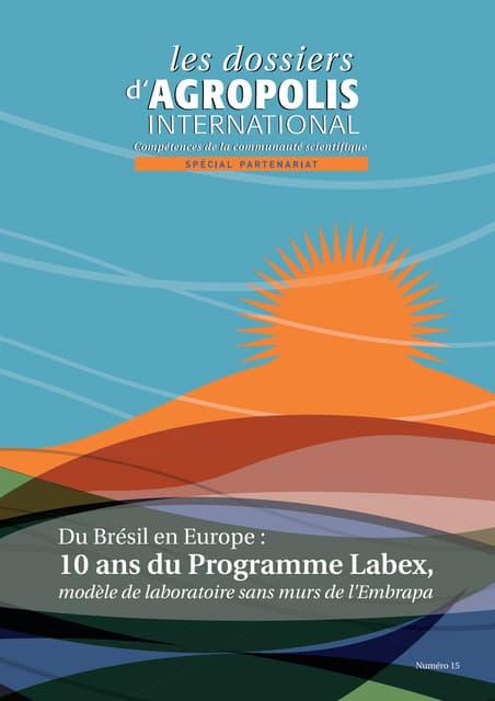 Dossier Agropolis International : Du Brésil en Europe : 10 ans du programme Labex, modèle de laboratoire sans murs de l'Embrapa, numéro 15, octobre 2012