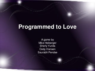 Programmed to love(working title)