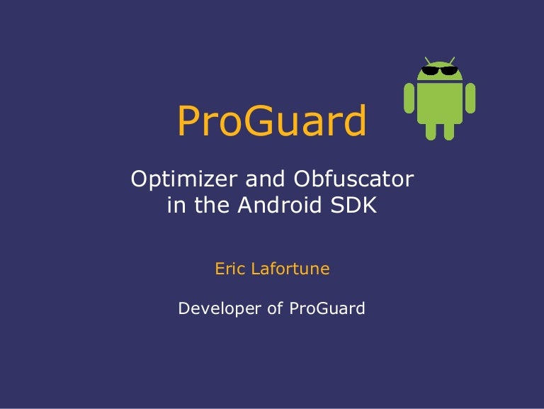 Eric Lafortune - ProGuard: Optimizer and obfuscator in the