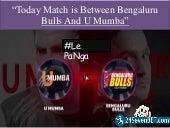 Today Match is Between Bengaluru Bulls And U Mumba