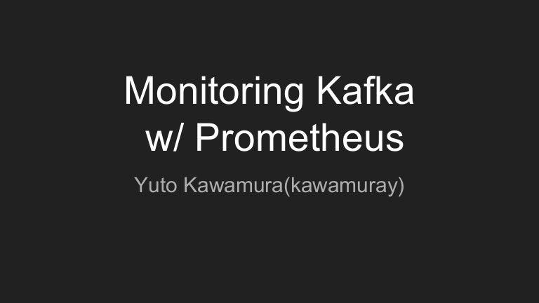 Monitoring Kafka w/ Prometheus