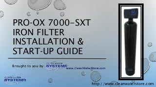 Pro?Ox Iron Filter 7000-SXT Installation and Start Up Guide