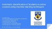 Automatic classification of students in online courses using machine learning techniques