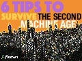 6 TIPS to SURVIVE the 2nd MACHINE AGE