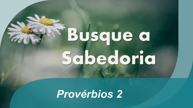 Provérbios 2 - Busque a Sabedoria